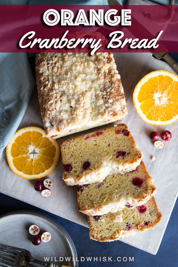 This Orange Cranberry Bread is bright, bold, moist and flavorful, the simple streusel topping adds another layer of texture and sweetness. #wildwildwhisk #cranberrybread #orangecranberrybread