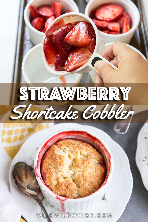 Strawberry Shortcake Cobbler is baked strawberry cobbler style in individual cup with juicy strawberry filling and a shortcake biscuit on top. #wildwildwhisk #strawberrycobbler #strawberryshortcake